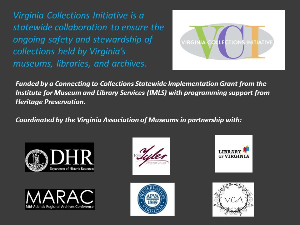 Virginia Collections Initiative is a statewide collaboration to ensure the ongoing safety and stewardship of collections held by Virginia's museums, libraries, and archives.