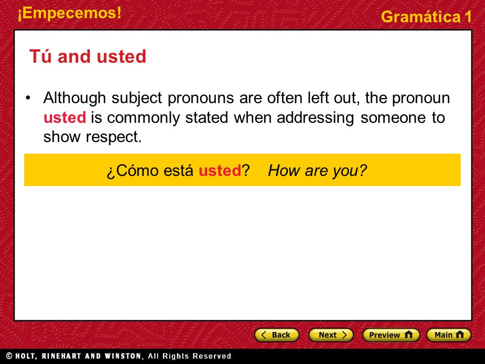 Tú and usted Although subject pronouns are often left out, the pronoun usted is commonly stated when addressing someone to show respect.