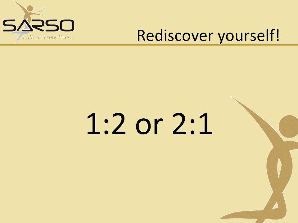 Rediscover yourself! 1:2 or 2:1