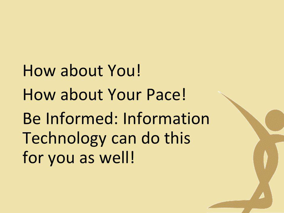 Be Informed: Information Technology can do this for you as well!