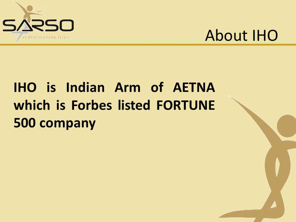 About IHO IHO is Indian Arm of AETNA which is Forbes listed FORTUNE 500 company