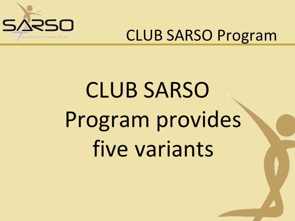 CLUB SARSO Program provides five variants