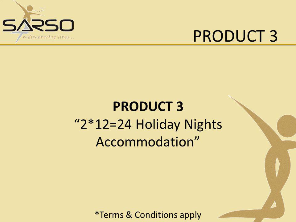PRODUCT 3 PRODUCT 3 2*12=24 Holiday Nights Accommodation