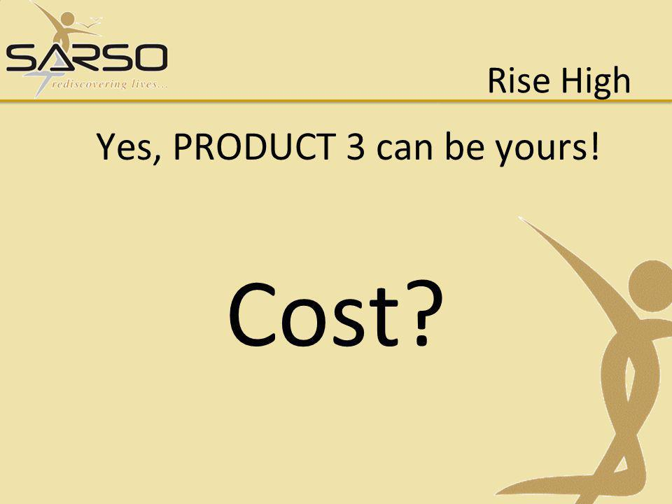 Yes, PRODUCT 3 can be yours!