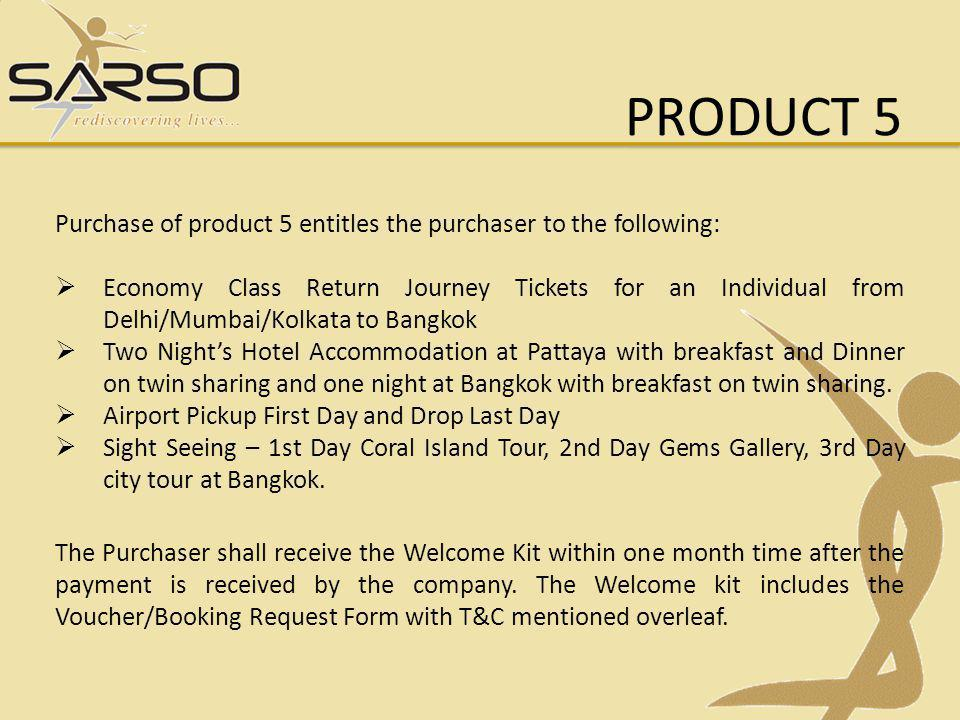 PRODUCT 5 Purchase of product 5 entitles the purchaser to the following: