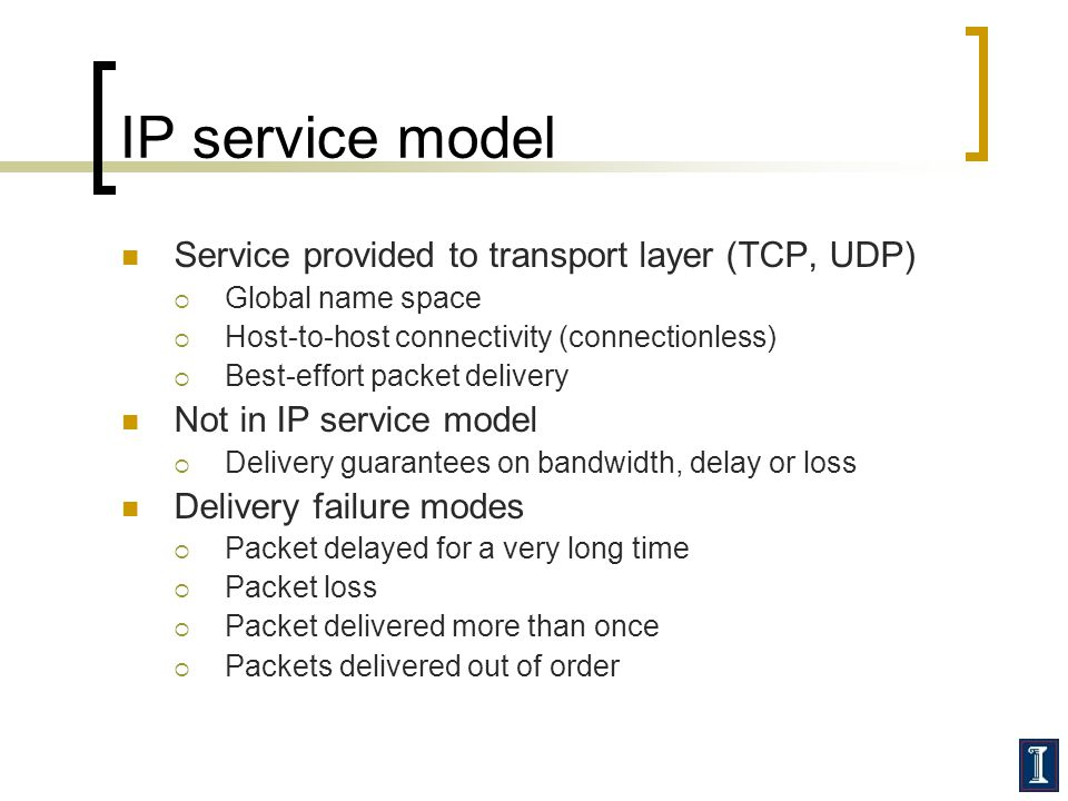 IP service model Service provided to transport layer (TCP, UDP)
