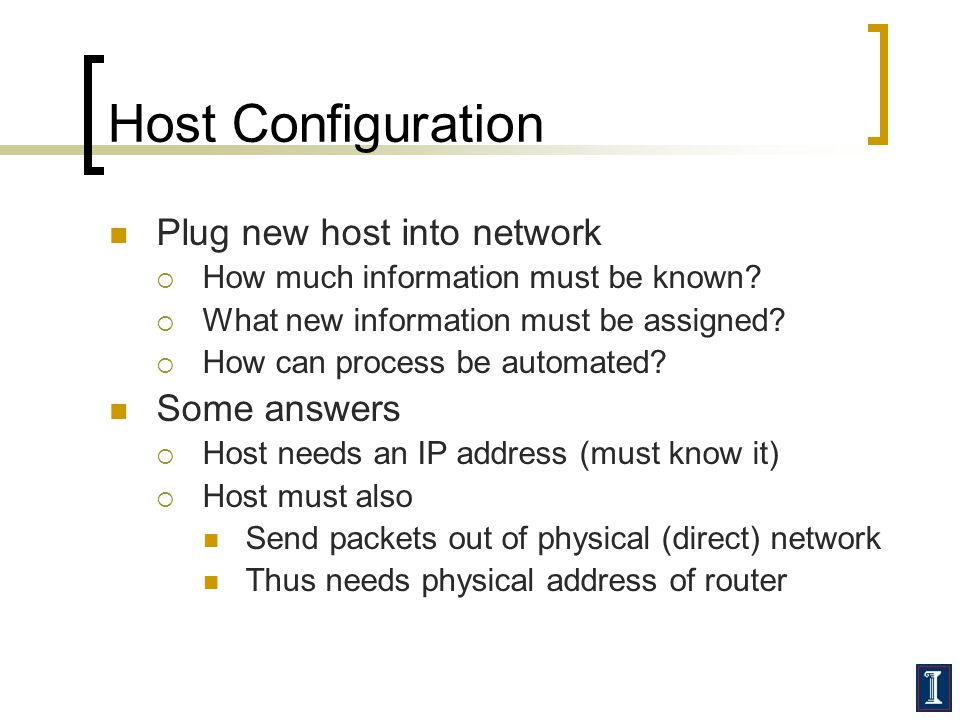 Host Configuration Plug new host into network Some answers