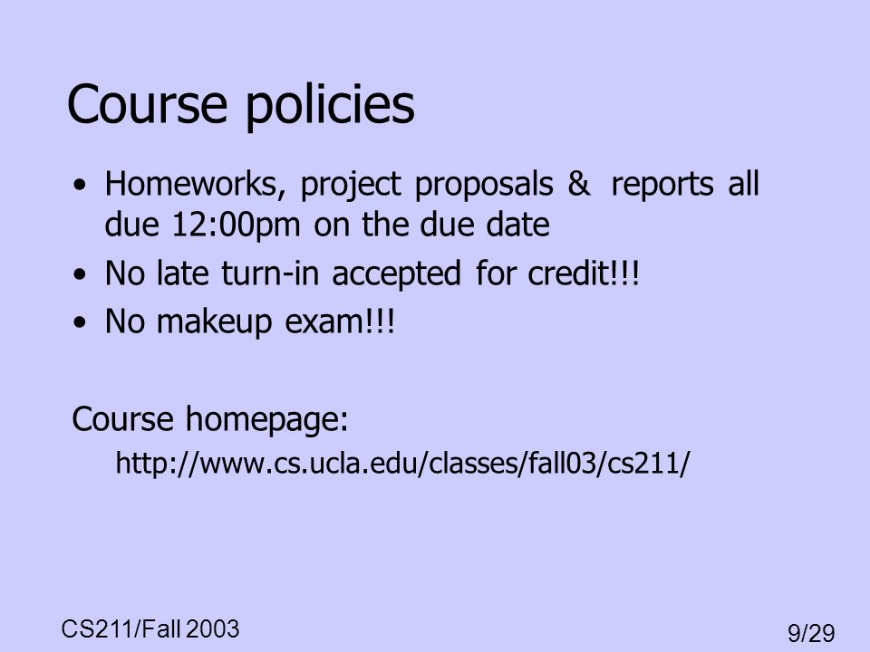 Course policies Homeworks, project proposals & reports all due 12:00pm on the due date. No late turn-in accepted for credit!!!