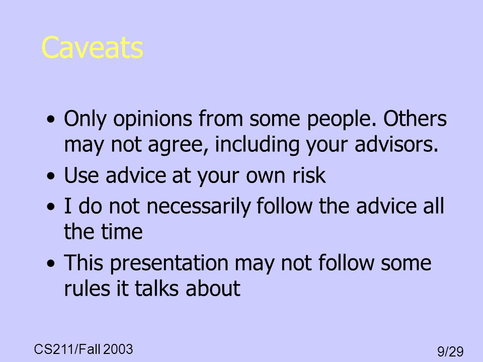 Caveats Only opinions from some people. Others may not agree, including your advisors. Use advice at your own risk.