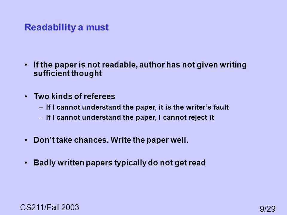 Readability a must If the paper is not readable, author has not given writing sufficient thought. Two kinds of referees.