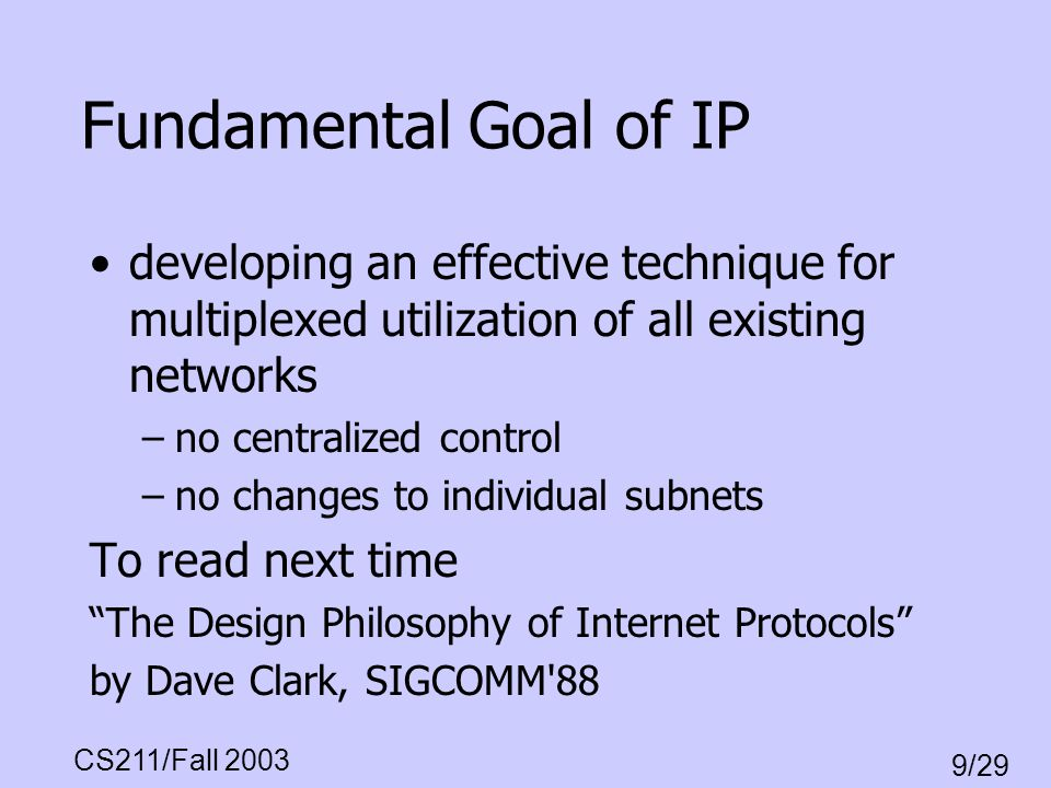 Fundamental Goal of IP developing an effective technique for multiplexed utilization of all existing networks.