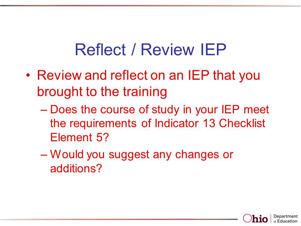 Reflect / Review IEP Review and reflect on an IEP that you brought to the training.