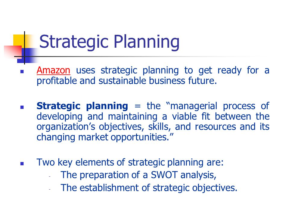 Strategic Planning Amazon uses strategic planning to get ready for a profitable and sustainable business future.