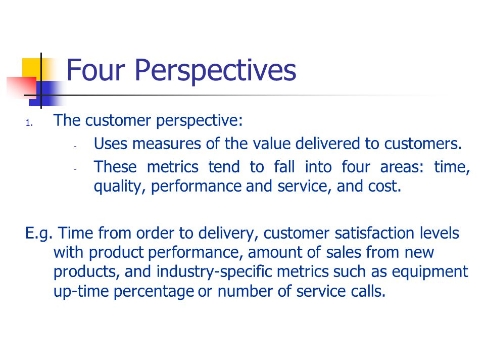 Four Perspectives The customer perspective: