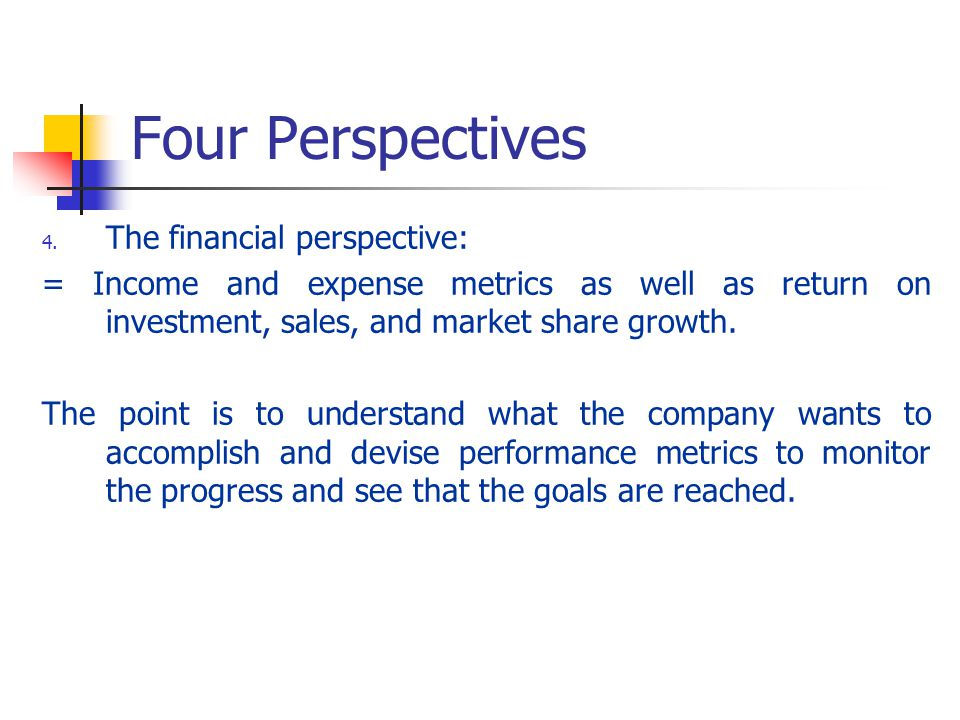 Four Perspectives The financial perspective: