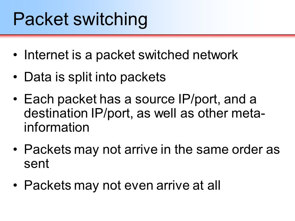 Packet switching Internet is a packet switched network
