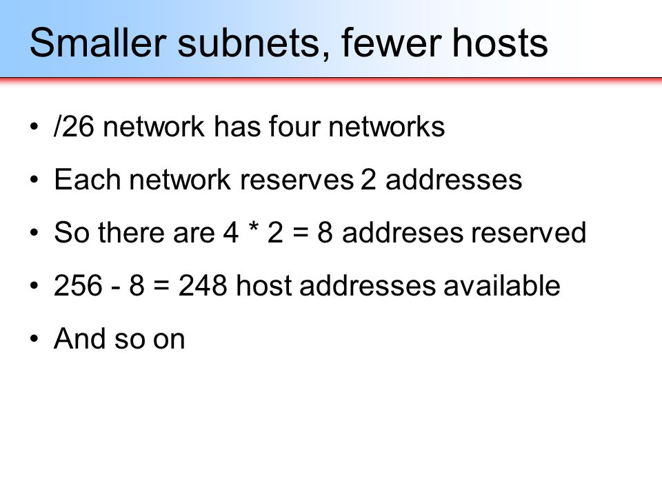 Smaller subnets, fewer hosts