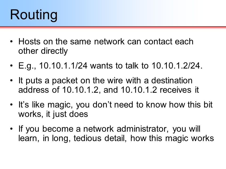Routing Hosts on the same network can contact each other directly