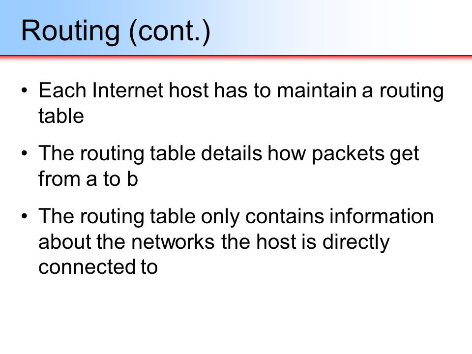 Routing (cont.) Each Internet host has to maintain a routing table