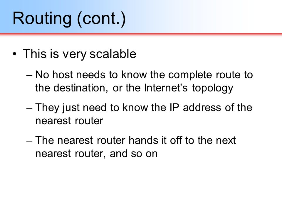 Routing (cont.) This is very scalable