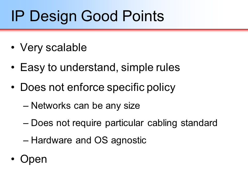 IP Design Good Points Very scalable Easy to understand, simple rules