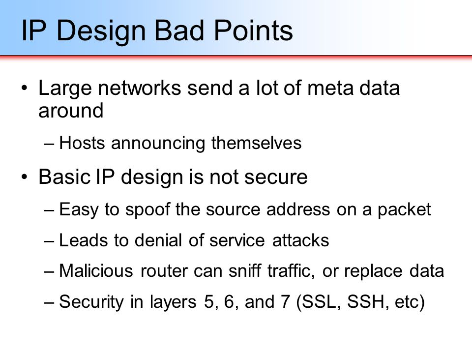IP Design Bad Points Large networks send a lot of meta data around