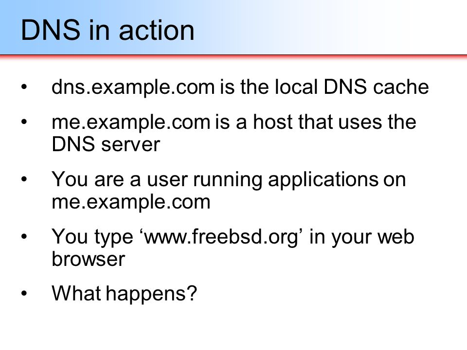 DNS in action dns.example.com is the local DNS cache