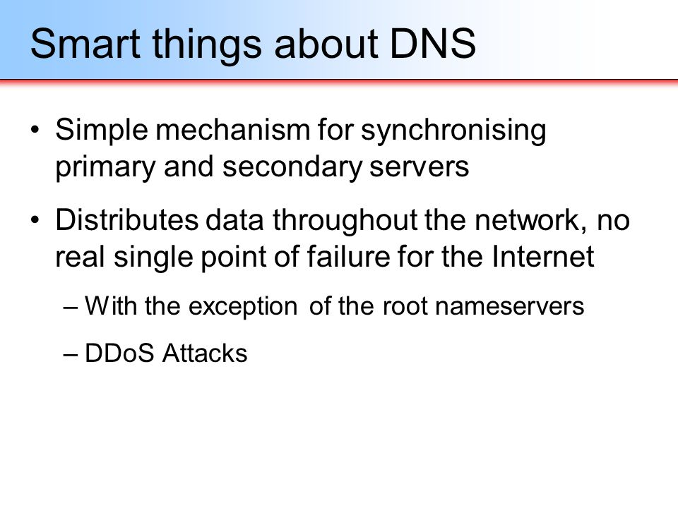 Smart things about DNS Simple mechanism for synchronising primary and secondary servers.