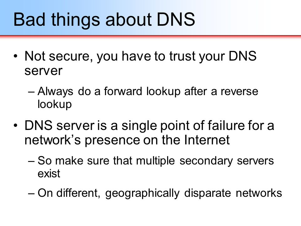 Bad things about DNS Not secure, you have to trust your DNS server