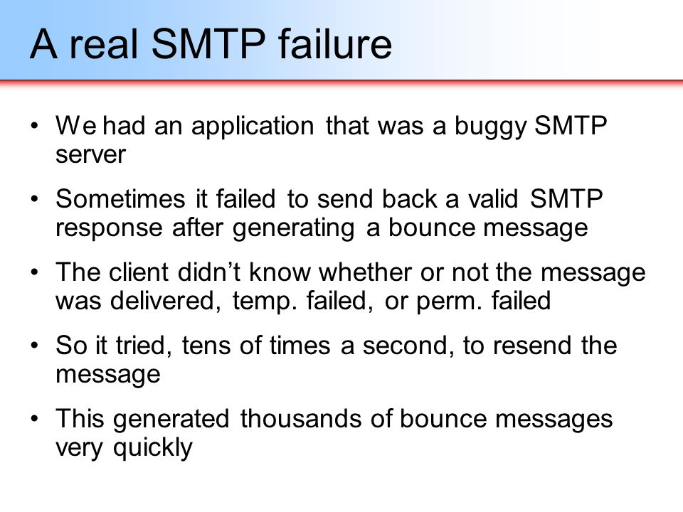 A real SMTP failure We had an application that was a buggy SMTP server