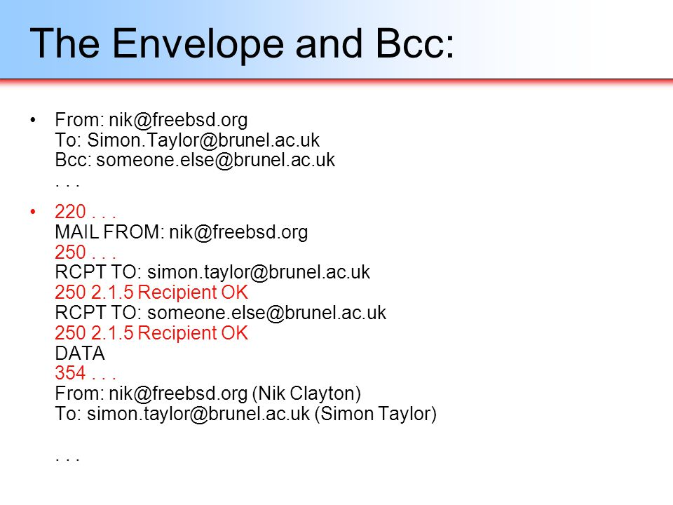 The Envelope and Bcc: From: nik@freebsd.org To: Simon.Taylor@brunel.ac.uk Bcc: someone.else@brunel.ac.uk . . .