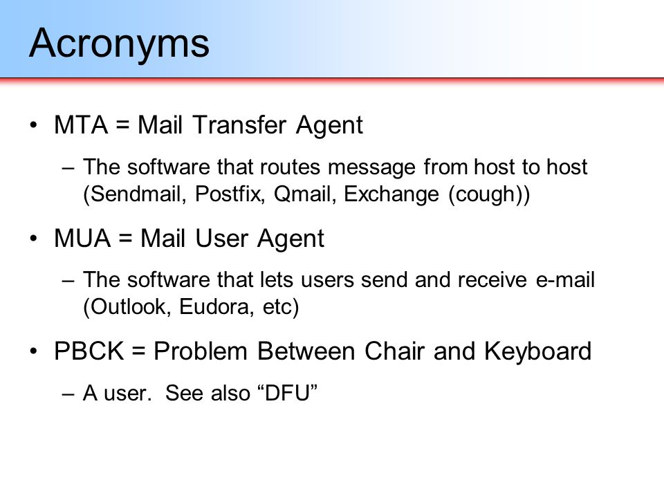 Acronyms MTA = Mail Transfer Agent MUA = Mail User Agent