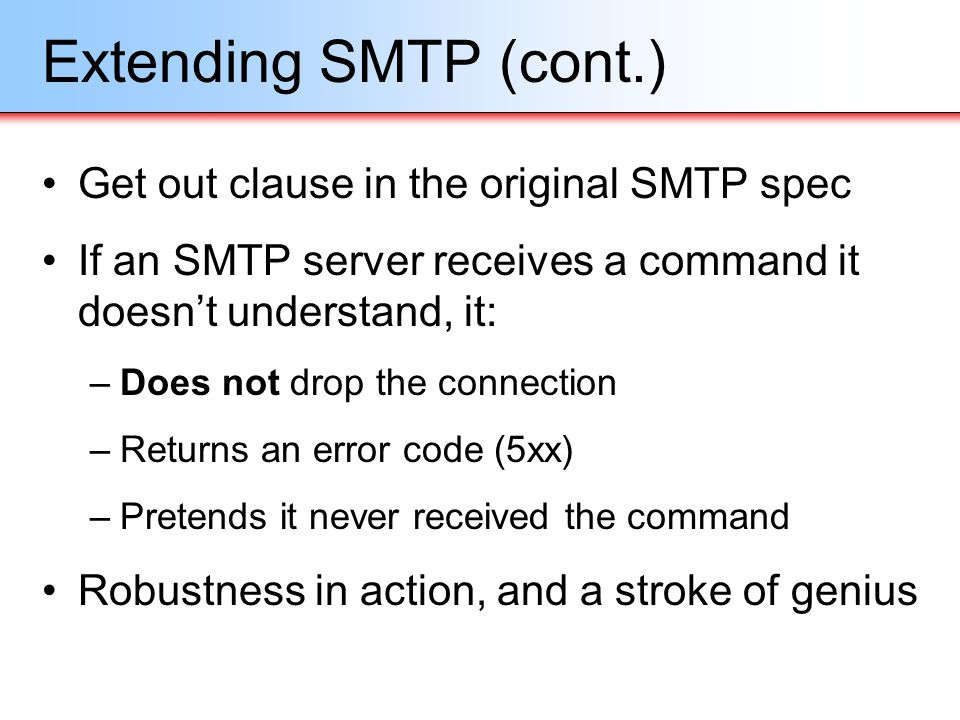 Extending SMTP (cont.) Get out clause in the original SMTP spec