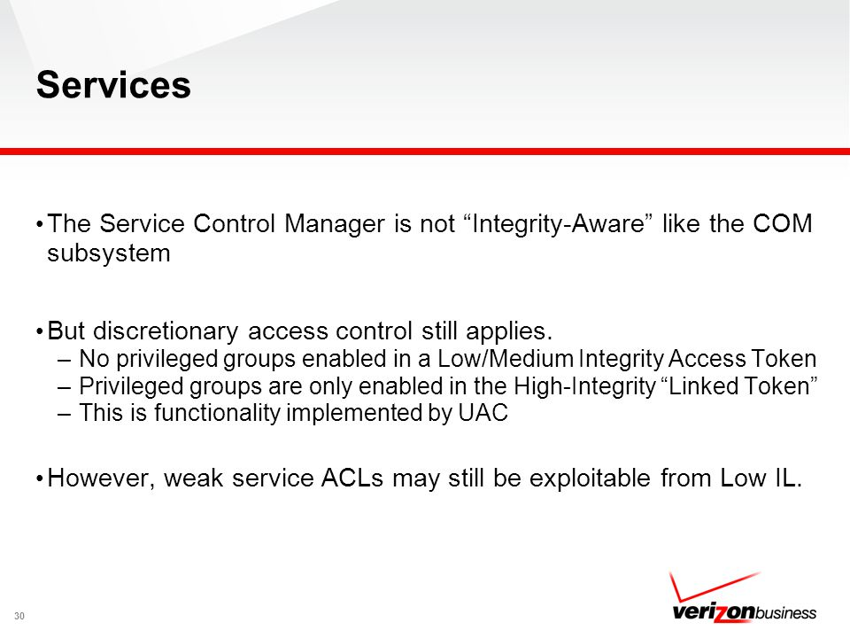 Services The Service Control Manager is not Integrity-Aware like the COM subsystem. But discretionary access control still applies.