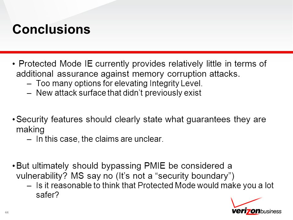 Conclusions Protected Mode IE currently provides relatively little in terms of additional assurance against memory corruption attacks.