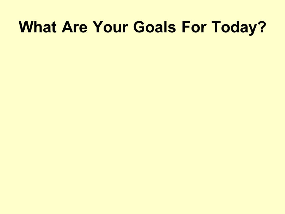 What Are Your Goals For Today