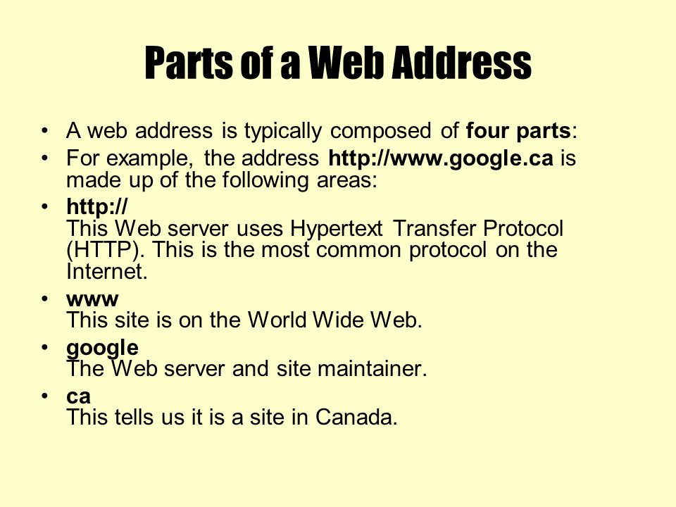 Parts of a Web Address A web address is typically composed of four parts: