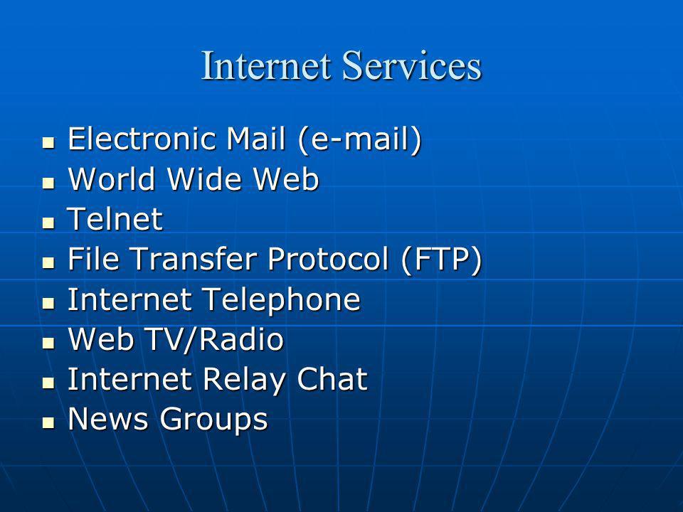Internet Services Electronic Mail (e-mail) World Wide Web Telnet