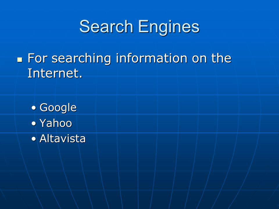 Search Engines For searching information on the Internet. Google Yahoo