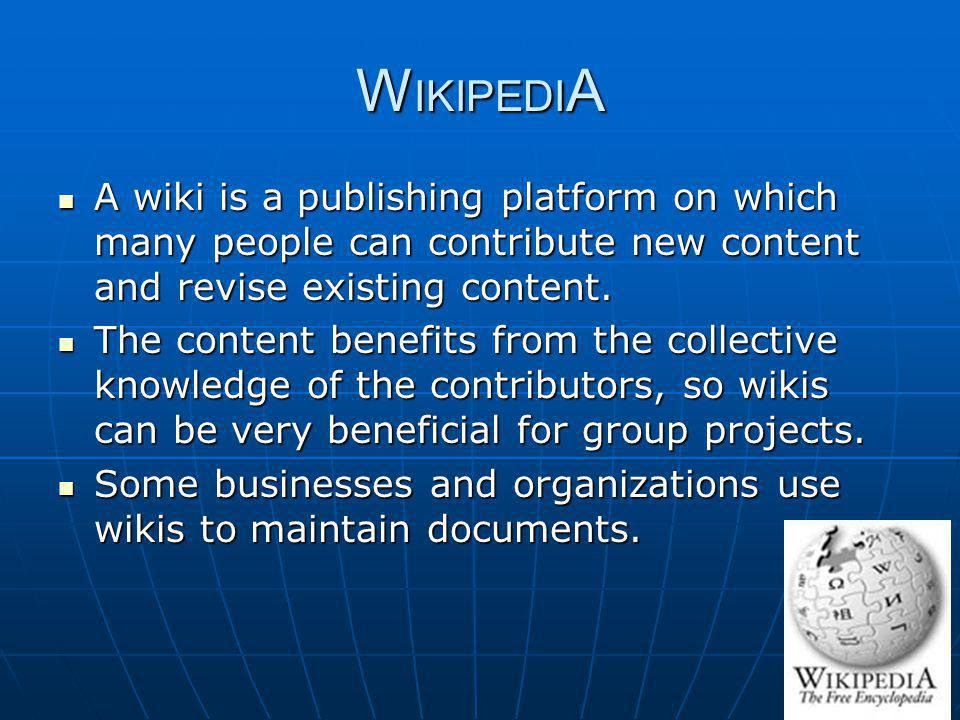 WIKIPEDIA A wiki is a publishing platform on which many people can contribute new content and revise existing content.