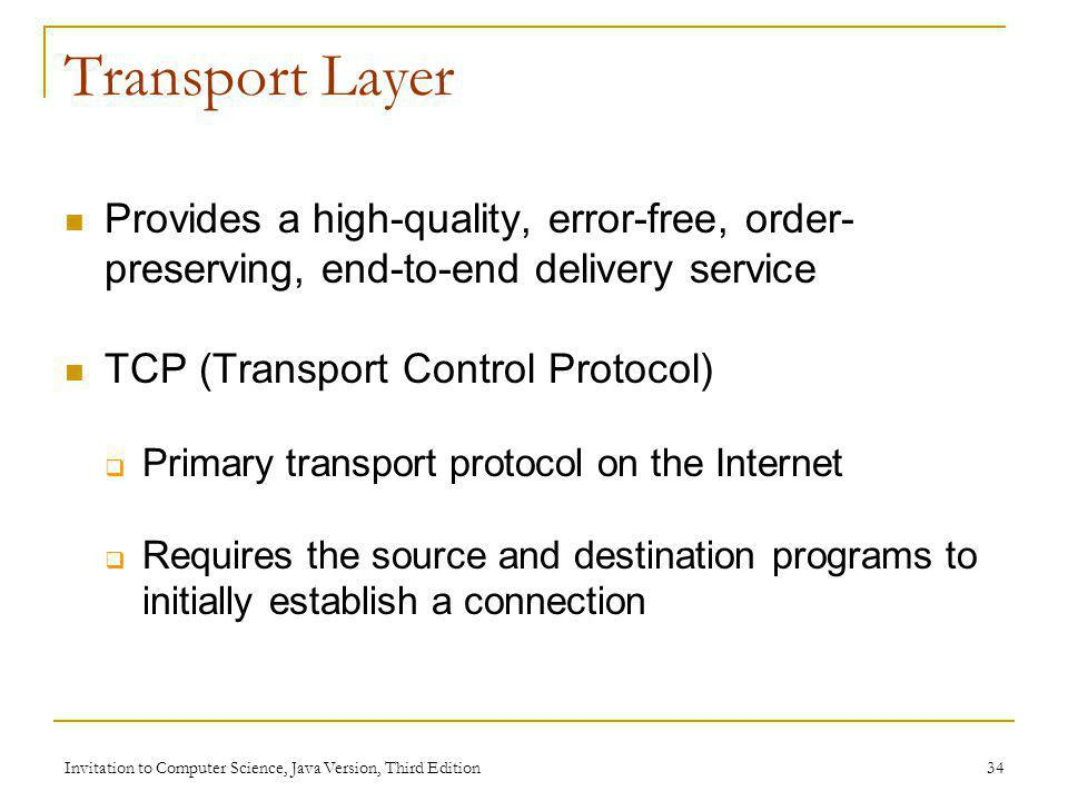 Transport Layer Provides a high-quality, error-free, order- preserving, end-to-end delivery service.