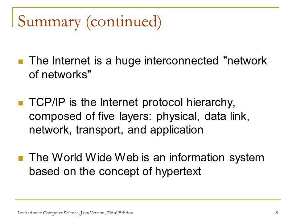 Summary (continued) The Internet is a huge interconnected network of networks