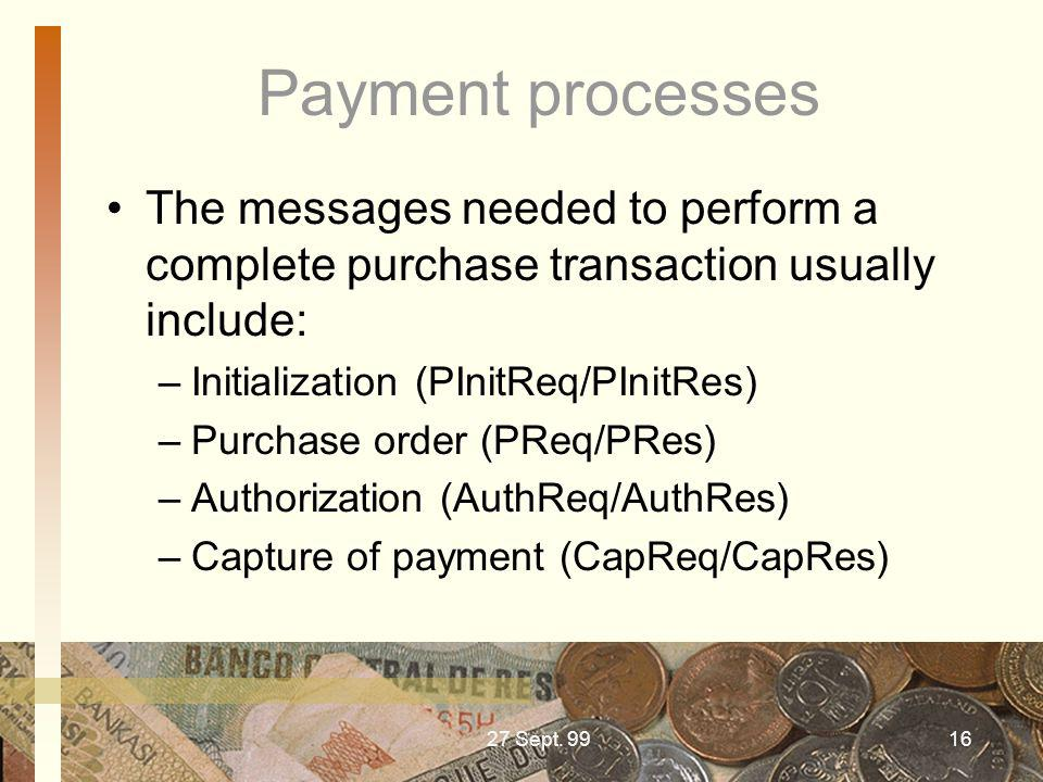Payment processes The messages needed to perform a complete purchase transaction usually include: Initialization (PInitReq/PInitRes)