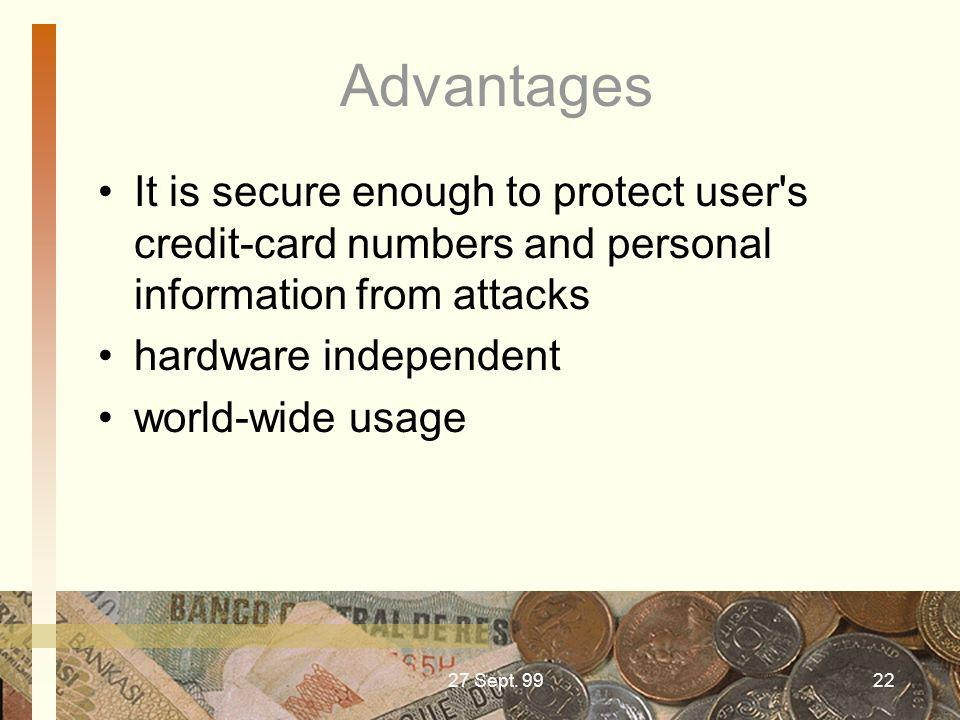 Advantages It is secure enough to protect user s credit-card numbers and personal information from attacks.