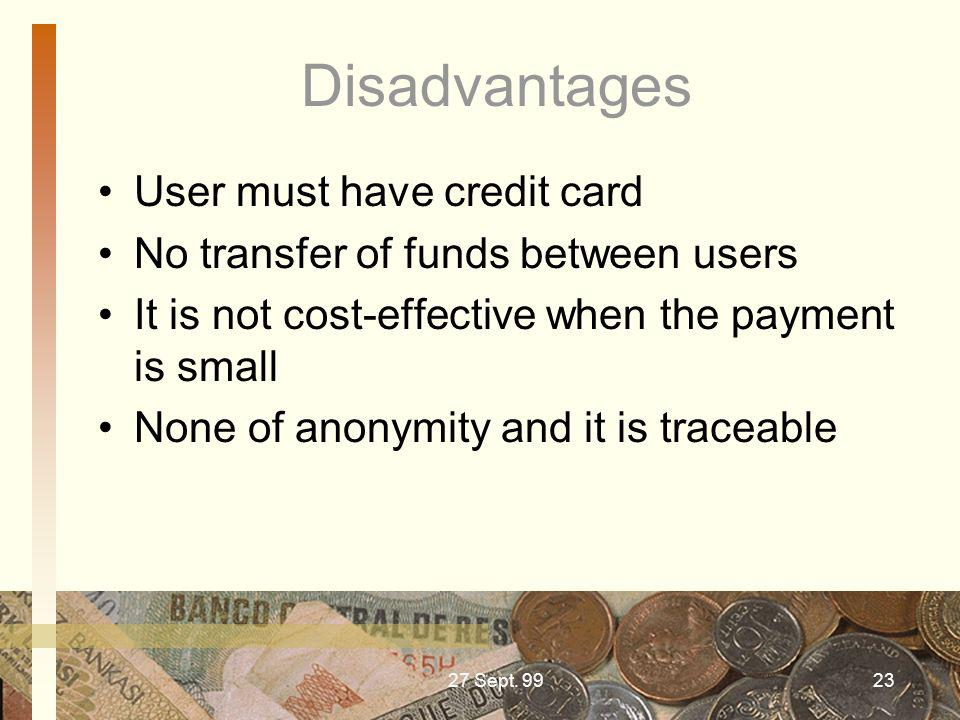 Disadvantages User must have credit card