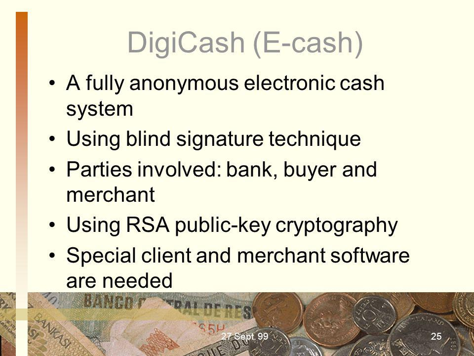 DigiCash (E-cash) A fully anonymous electronic cash system