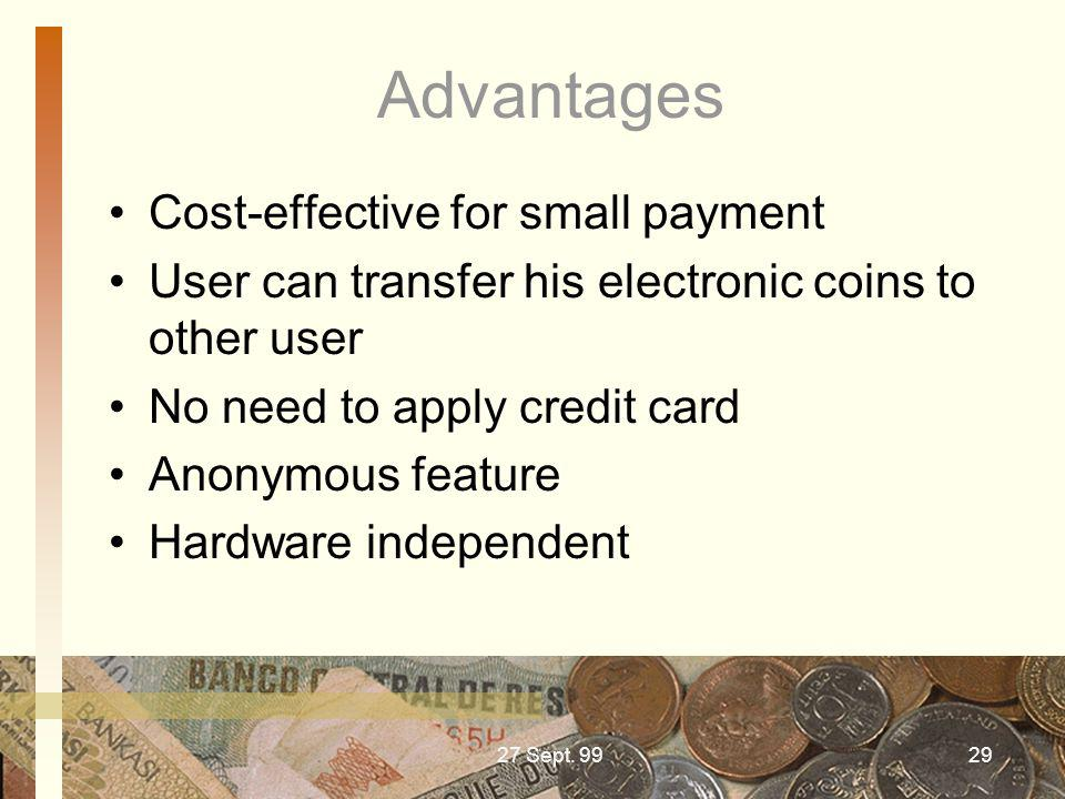 Advantages Cost-effective for small payment