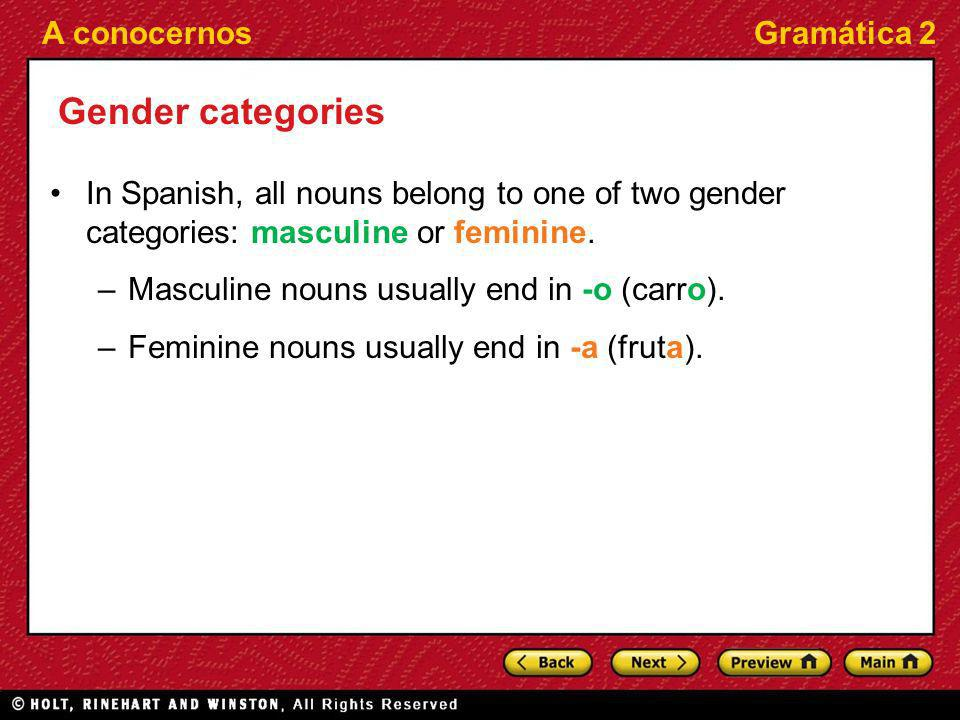 Gender categories In Spanish, all nouns belong to one of two gender categories: masculine or feminine.