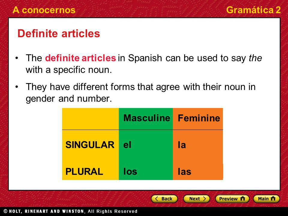 Definite articles The definite articles in Spanish can be used to say the with a specific noun.