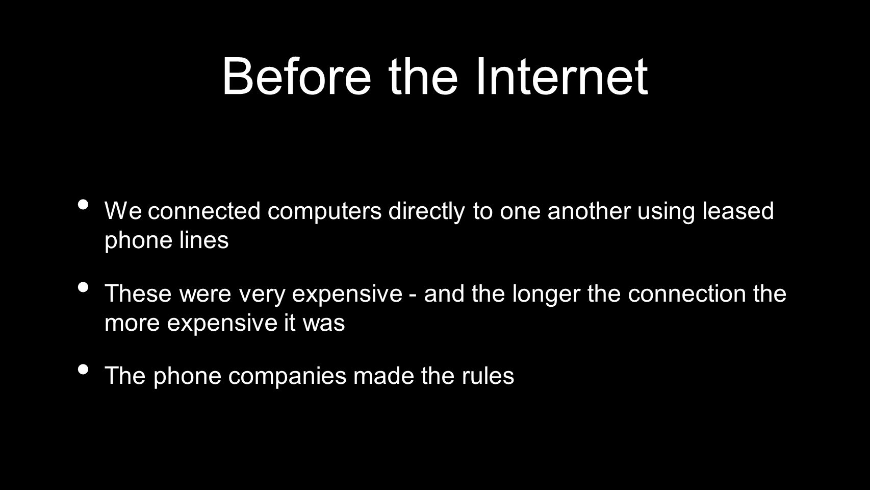 Before the Internet We connected computers directly to one another using leased phone lines.